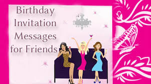 birthday invitation messages for friends best message