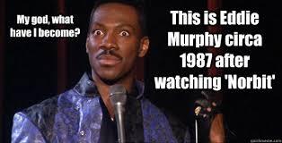 Norbit Memes - this is eddie murphy circa 1987 after watching norbit my god what