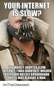 Internets Meme - 25 best memes about slow internet slow internet memes