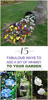 15 fabulous ways to add a bit of whimsy to your garden learn how