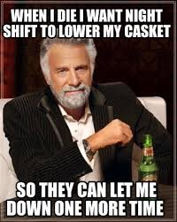 Night Shift Memes - meme maker when i die i want night shift to lower my casket so