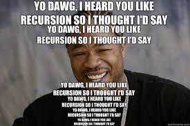 Xzibit Meme Yo Dawg - list of synonyms and antonyms of the word recursion meme