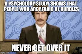 Get Over It Meme - a psychology study shows that people who are afraid of hurdles