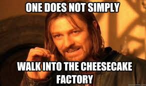 Factory Memes - 46 thoughts everyone has when they go to the cheesecake factory