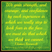 Strength Love Quotes by We Gain Strength And Courage And Confidence