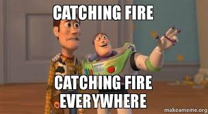 catching fire catching fire everywhere make a meme