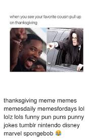 Thanksgiving Memes Tumblr - when you see your favorite cousin pull up on thanksgiving