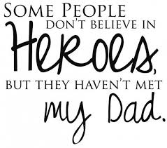 my dad is my hero father daughter quote father daughter quotes