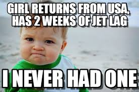 Jet Lag Meme - girl returns from usa has 2 weeks of jet lag on memegen