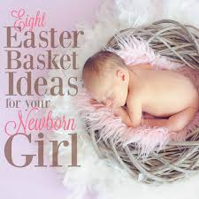 the best easter basket ideas for your newborn s easter