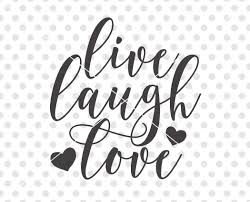 Live Laugh And Love by Live Laugh Love Svg Love Svg Love Cut File Love Cutting