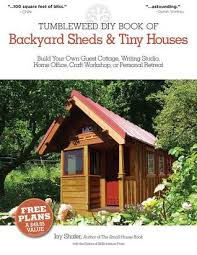 Shed Backyard The Tumbleweed Diy Book Of Backyard Sheds And Tiny Houses Build