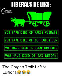 Oregon Trail Meme - liberals be like turning point usa you have died of paris climate