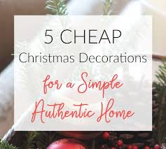 Christmas Decor For Cheap by Cheap Christmas Decorations