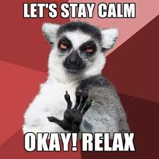 Stay Calm Meme - let s stay calm okay relax create meme