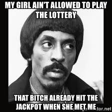 My Girl Aint Allowed Meme - my girl ain t allowed to play the lottery that bitch already hit the