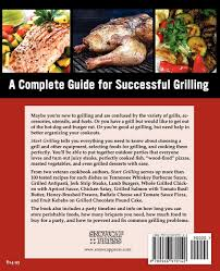 start grilling how to cook everything from appetizers to dessert