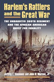 harlem u0027s rattlers and the great war the undaunted 369th regiment