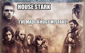 Red Wedding Meme - house stark i ve made a huge mistake red wedding quickmeme