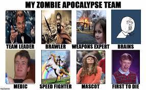 My Zombie Apocalypse Team Meme Creator - thanks to headfoot for the template my zombie apocalypse team
