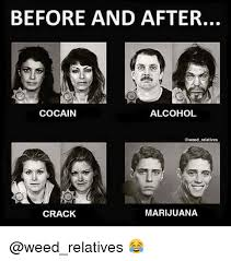 Marijuana Meme - before and after cocain alcohol relatives marijuana crack