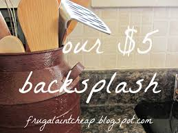Backsplash Ideas For Kitchen Frugal Aint Cheap Kitchen Backsplash Great For Renters Too