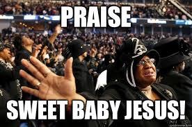 Sweet Baby Jesus Meme - praise sweet baby jesus black praise quickmeme