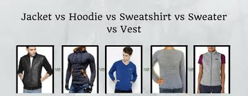 jacket vs hoodie vs sweatshirt vs sweater vs vest choose your style