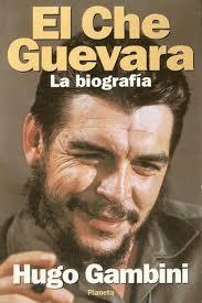 che guevara biografie el che guevara la biografía by hugo gambini
