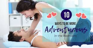 Spice Up The Bedroom With Husband Top 10 Ways To Be More Adventurous In Bed To Love Honor And Vacuum