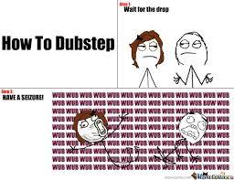 Dubstep Memes - how to dubstep by mvdirector meme center