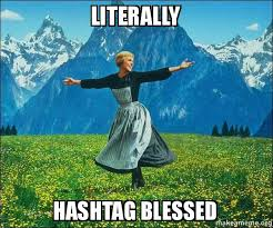 Blessed Meme - literally hashtag blessed sound of music make a meme