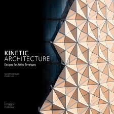 architectural designs kinetic architecture designs for active envelopes archdaily