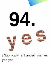 Yea Meme - 94 yea yea meme on me me