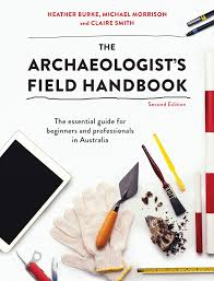 the archaeologist u0027s field handbook the essential guide for