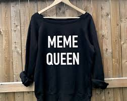 Meme Queen Shirt - meme queen shirt etsy