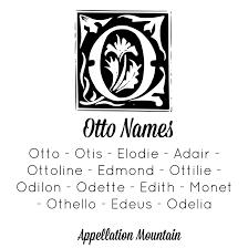 Mean Names Odette Ottilie And Otis The Ottos Appellation Mountain