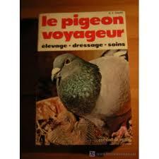 cuisine des pigeons voyageurs pigeon voyageur élevage dressage soins de r y chard