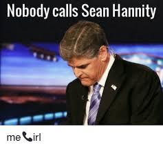 Sean Hannity Meme - 25 best memes about call sean hannity call sean hannity memes