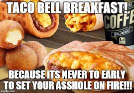 Funny Breakfast Memes - image tagged in taco bell breakfast imgflip