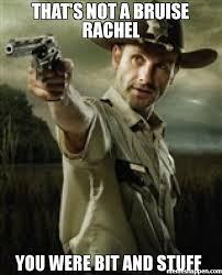 Rachel Meme - that s not a bruise rachel you were bit and stuff meme walking