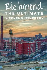things to do in richmond va the ultimate weekend itinerary