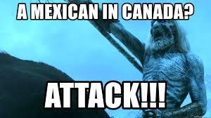 White Walker Meme - a mexican in canada attack white walkers meme generator