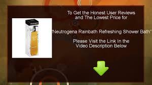review neutrogena rainbath refreshing shower bath youtube review neutrogena rainbath refreshing shower bath