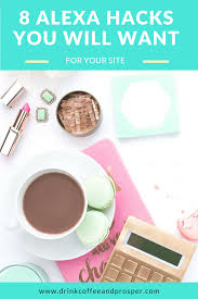 Coffee Hacks by 8 Alexa Hacks You Will Want For Your Site Drink Coffee And Prosper