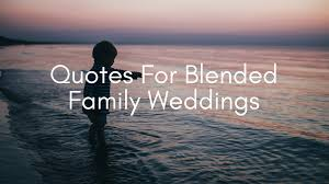 wedding quotes joining families be inspired with these quotes for the blended family wedding