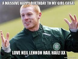 My Girl Meme - a massive happy birthday to my girl casa love neil lennon hail