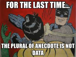 Batman Meme Generator - for the last time the plural of anecdote is not data slapping