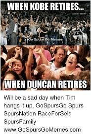 San Antonio Spurs Memes - when kobe retires go spurs go memes when duncan retires will be a