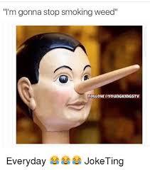 Stop Smoking Memes - i m gonna stop smoking weed follow gyoungkingstv everyday